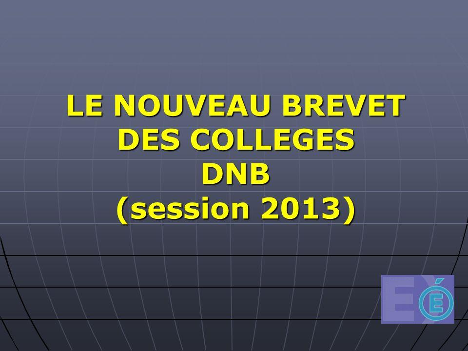LE NOUVEAU BREVET DES COLLEGES DNB (session 2013)