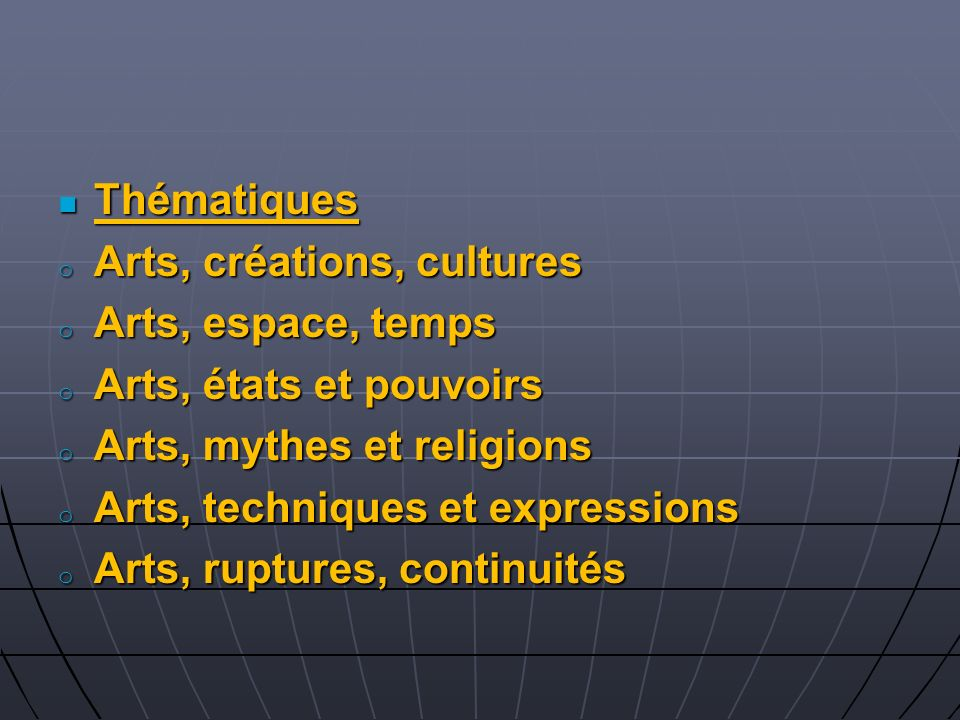 ThématiquesArts, créations, cultures. Arts, espace, temps. Arts, états et pouvoirs. Arts, mythes et religions.
