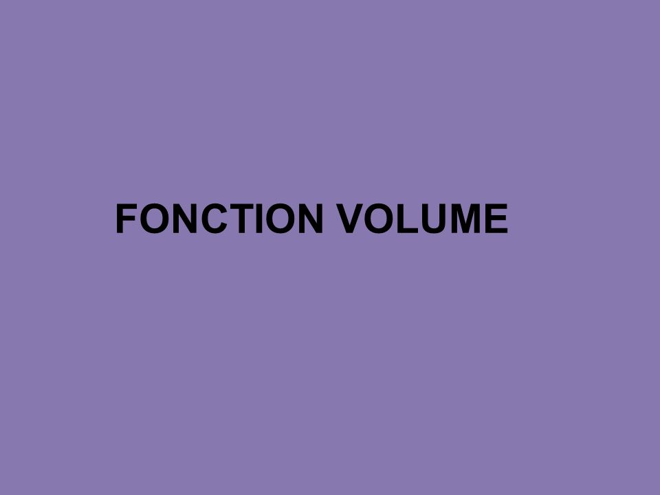 FONCTION VOLUME