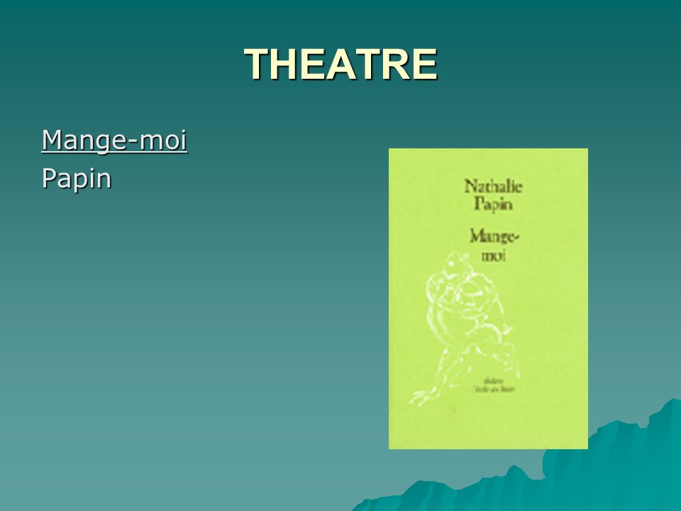 THEATRE Mange-moi Papin