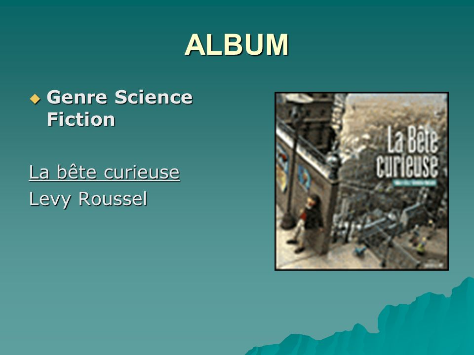 ALBUM Genre Science Fiction La bête curieuse Levy Roussel