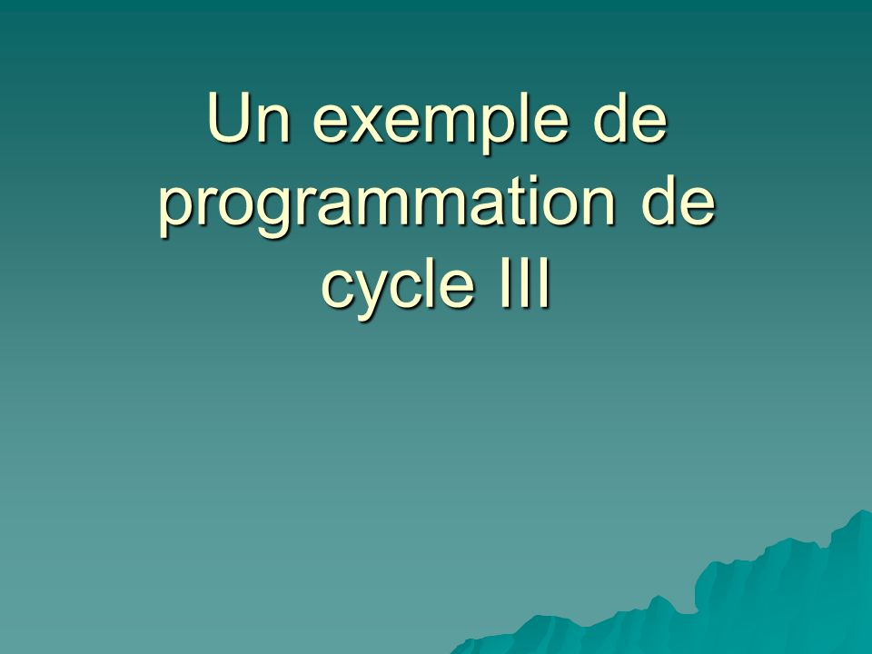Un exemple de programmation de cycle III