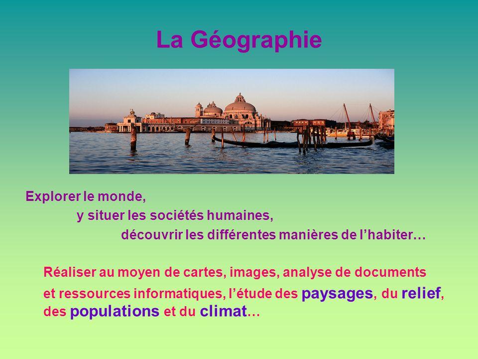 La Géographie Explorer le monde, y situer les sociétés humaines,