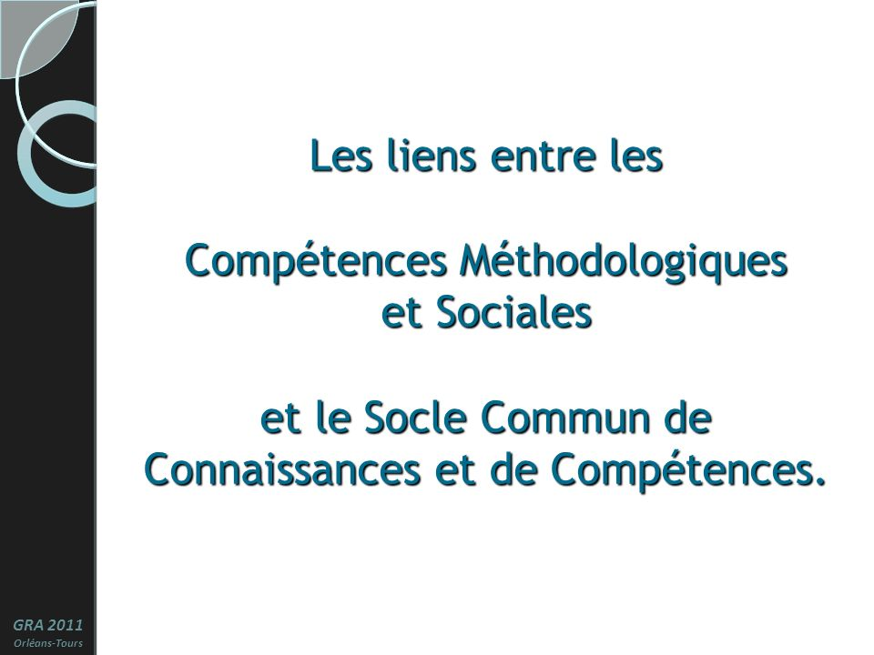 Les liens entre les Compétences Méthodologiques et Sociales et le Socle Commun de Connaissances et de Compétences.