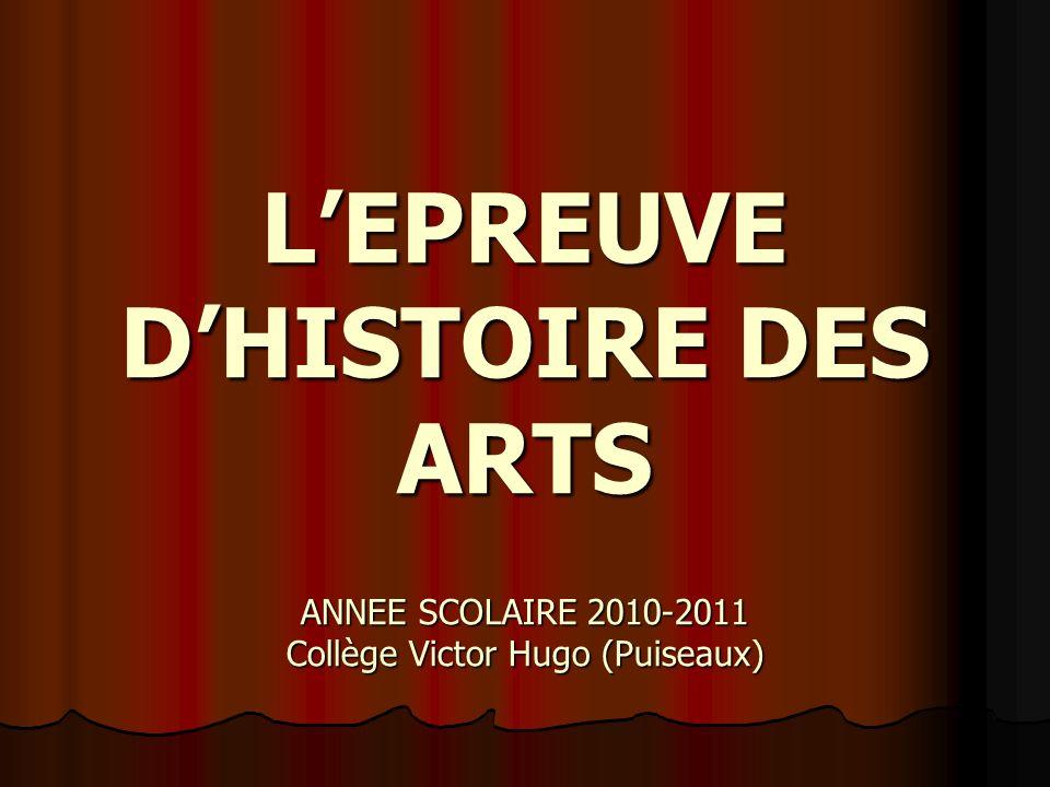 L'EPREUVE D'HISTOIRE DES ARTS ANNEE SCOLAIRE 2010-2011 Collège Victor Hugo (Puiseaux)