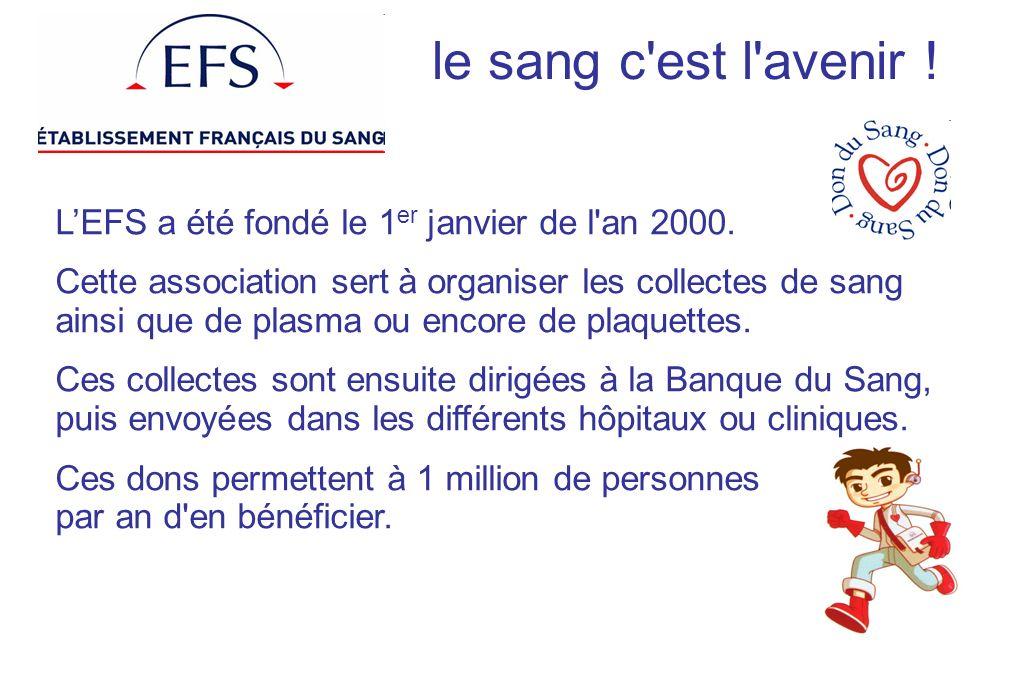 le sang c est l avenir ! L'EFS a été fondé le 1er janvier de l an 2000.