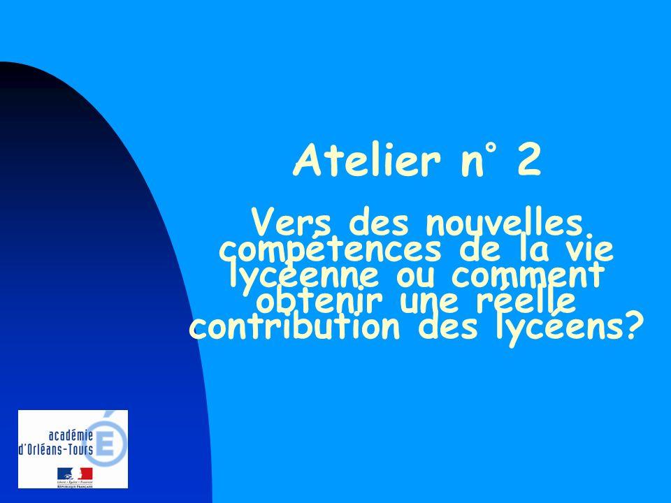 Atelier n° 2 Vers des nouvelles compétences de la vie lycéenne ou comment obtenir une réelle contribution des lycéens