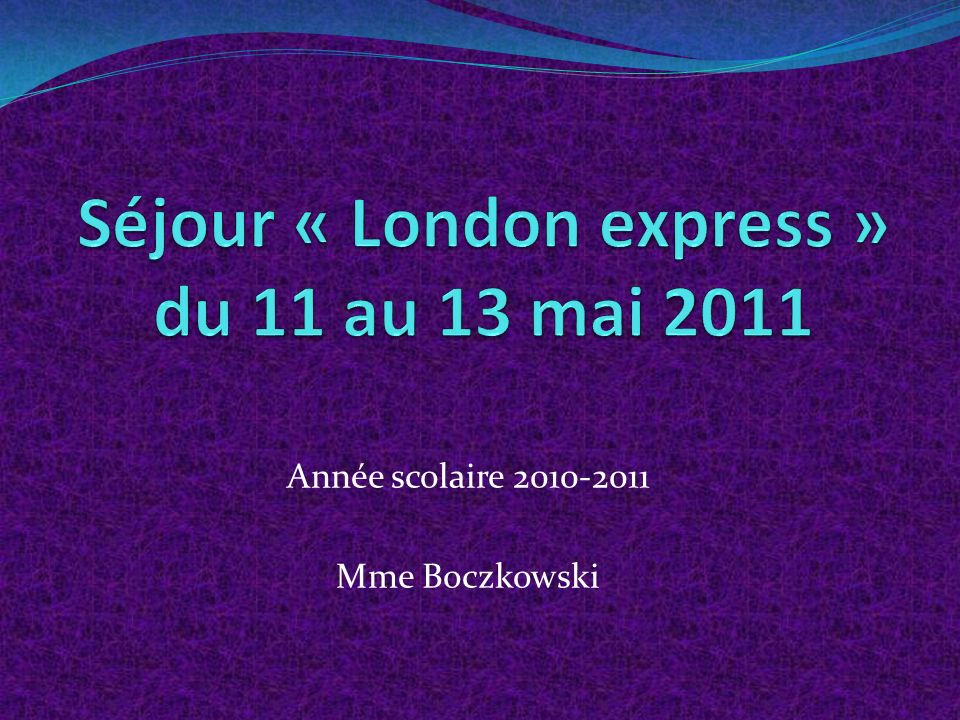 Séjour « London express » du 11 au 13 mai 2011