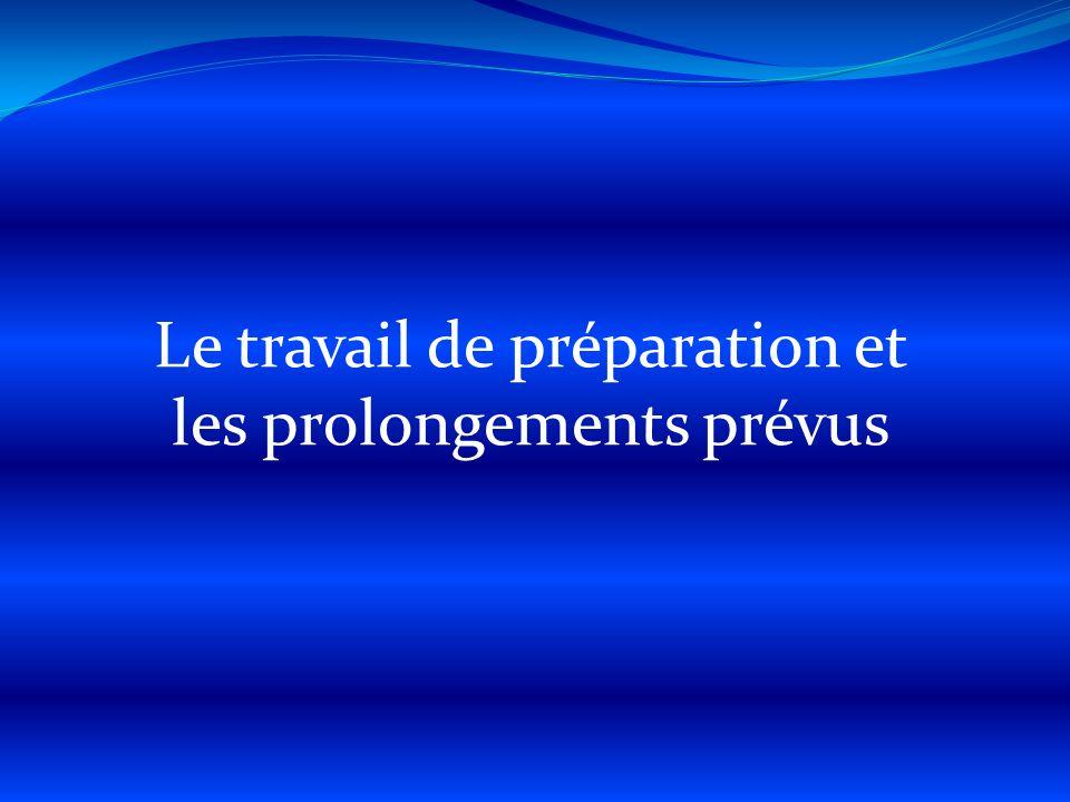 Le travail de préparation et les prolongements prévus