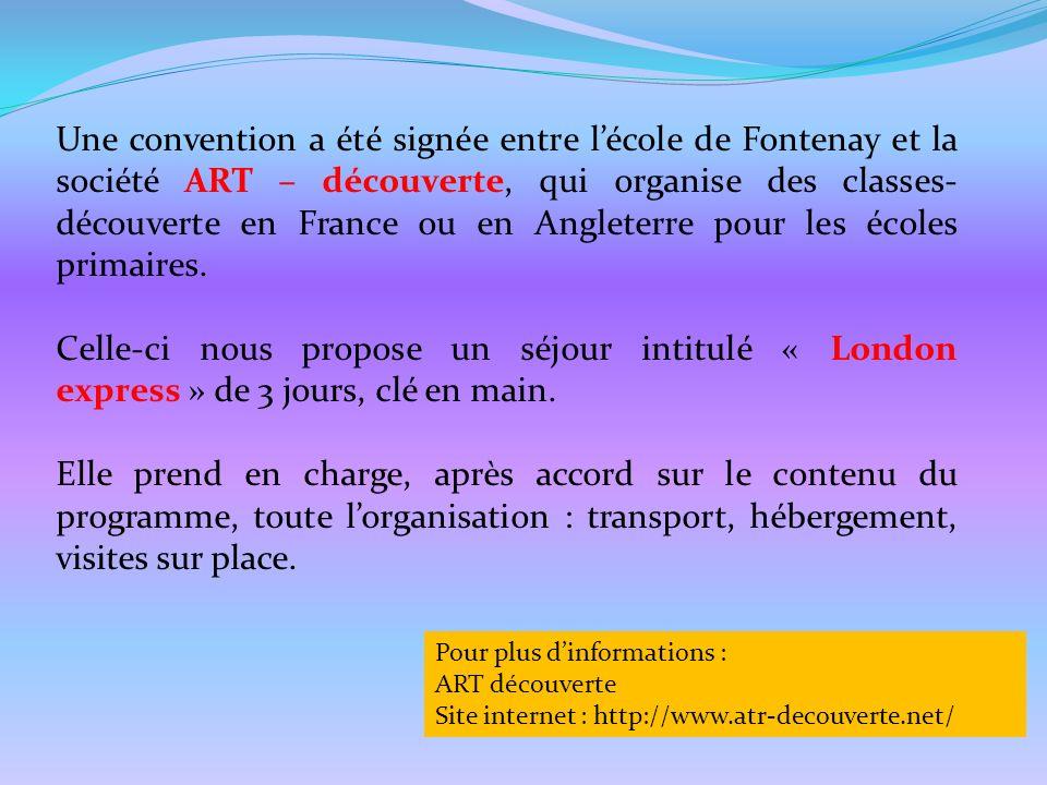 Une convention a été signée entre l'école de Fontenay et la société ART – découverte, qui organise des classes-découverte en France ou en Angleterre pour les écoles primaires.