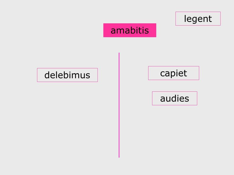 legent amabitis capiet delebimus audies