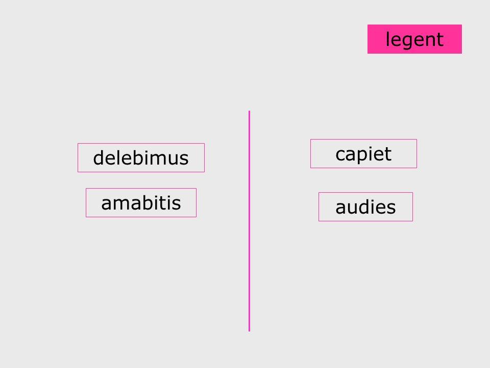 legent capiet delebimus amabitis audies