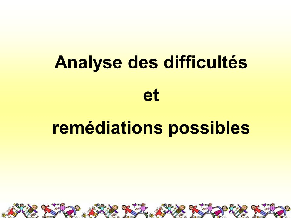 Analyse des difficultés remédiations possibles