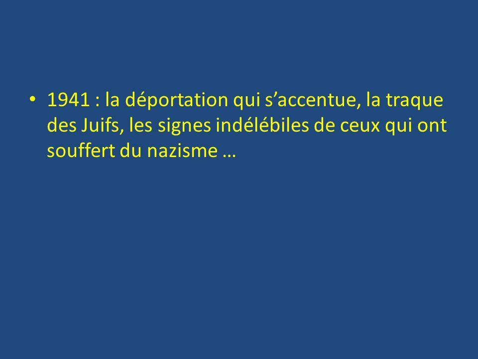 1941 : la déportation qui s'accentue, la traque des Juifs, les signes indélébiles de ceux qui ont souffert du nazisme …