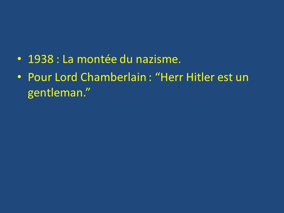1938 : La montée du nazisme. Pour Lord Chamberlain : Herr Hitler est un gentleman.