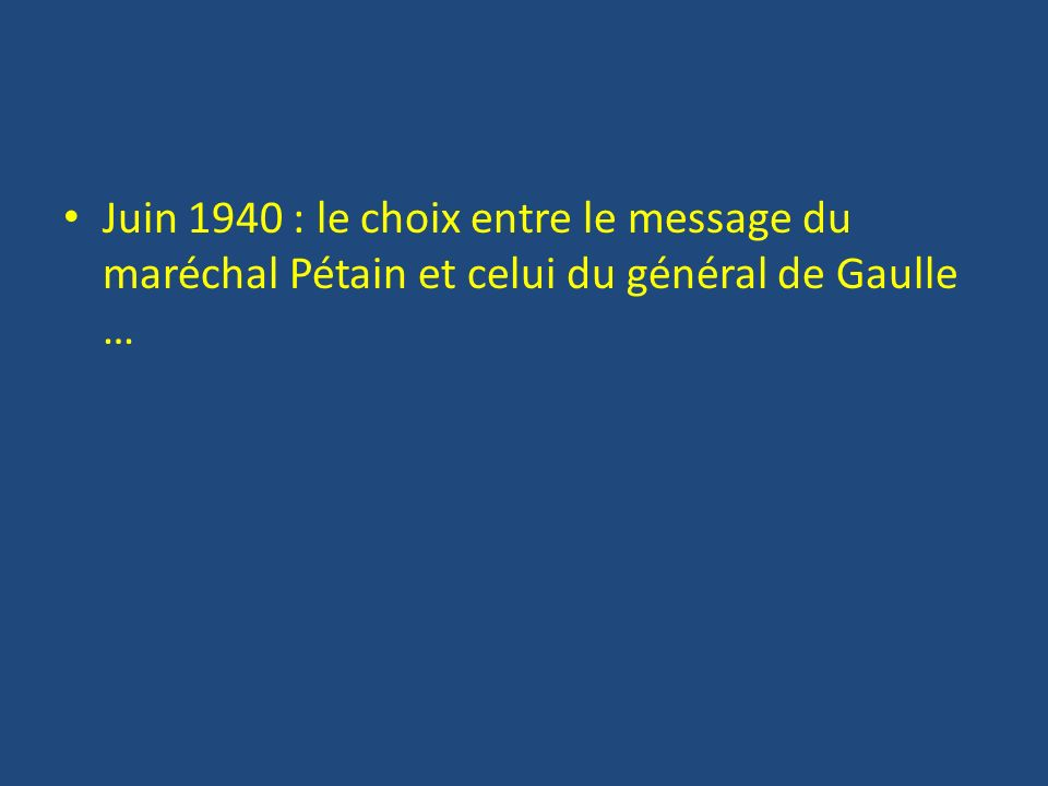 Juin 1940 : le choix entre le message du maréchal Pétain et celui du général de Gaulle …