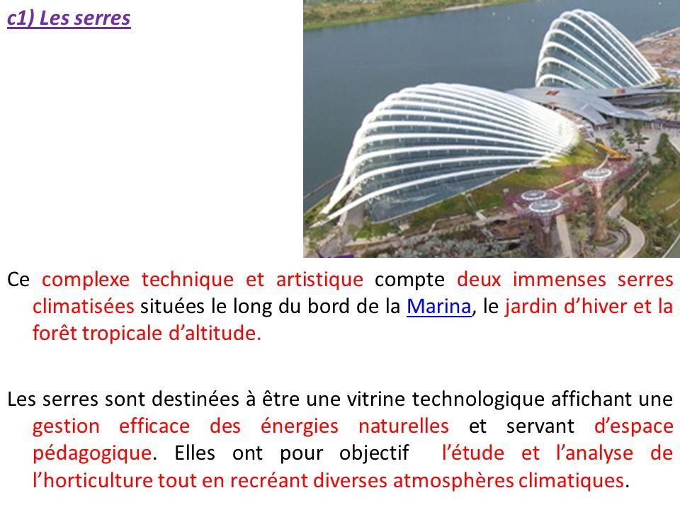 c1) Les serres Ce complexe technique et artistique compte deux immenses serres climatisées situées le long du bord de la Marina, le jardin d'hiver et la forêt tropicale d'altitude.