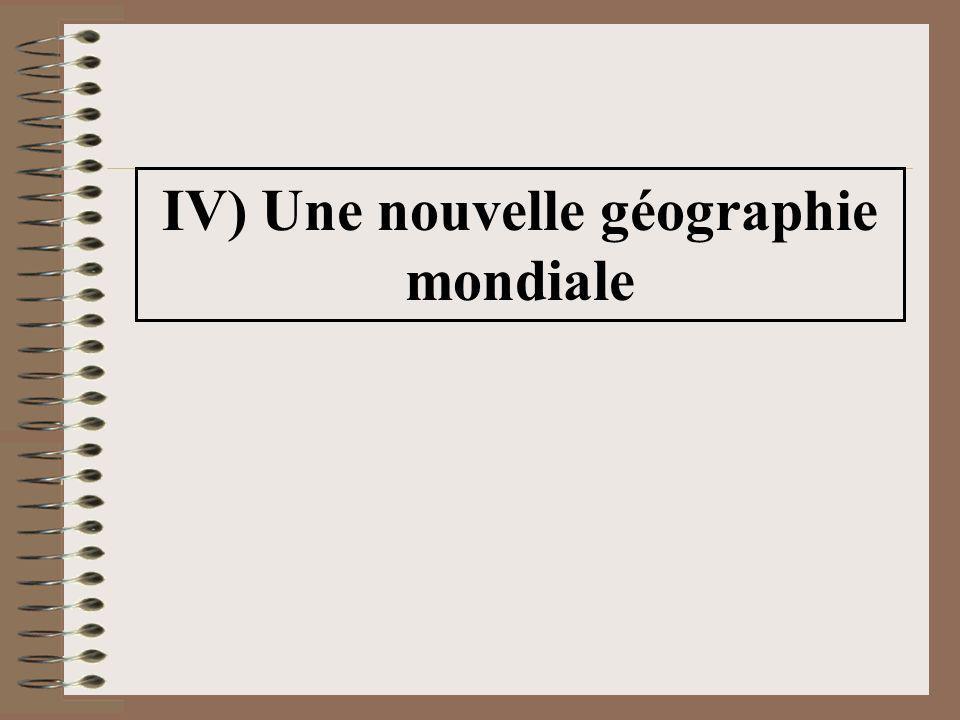 IV) Une nouvelle géographie mondiale