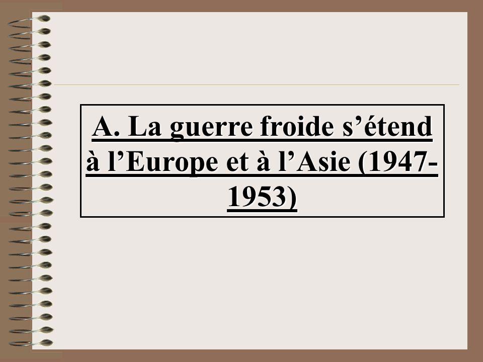 A. La guerre froide s'étend à l'Europe et à l'Asie (1947-1953)