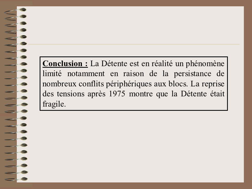Conclusion : La Détente est en réalité un phénomène limité notamment en raison de la persistance de nombreux conflits périphériques aux blocs.