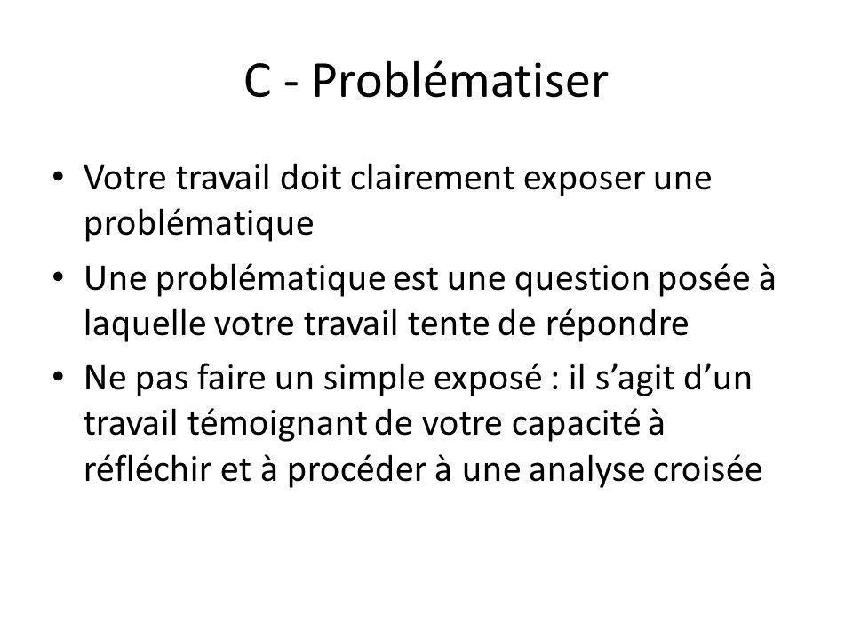 C - Problématiser Votre travail doit clairement exposer une problématique.
