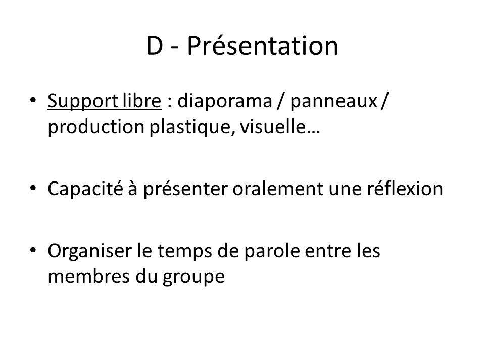 D - Présentation Support libre : diaporama / panneaux / production plastique, visuelle… Capacité à présenter oralement une réflexion.