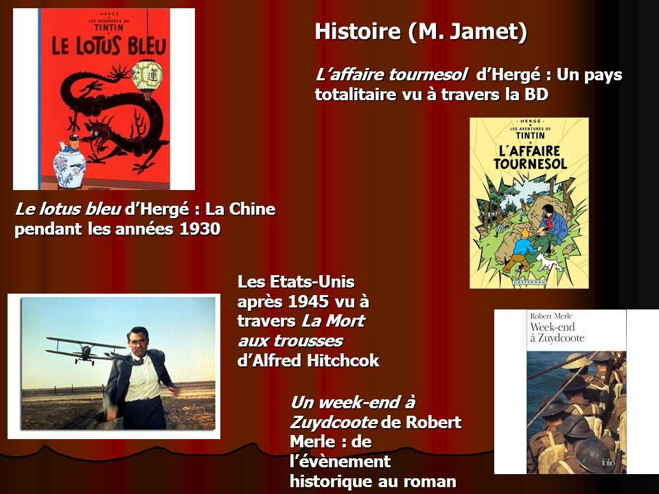 Histoire (M. Jamet) L'affaire tournesol d'Hergé : Un pays totalitaire vu à travers la BD. Le lotus bleu d'Hergé : La Chine pendant les années 1930.