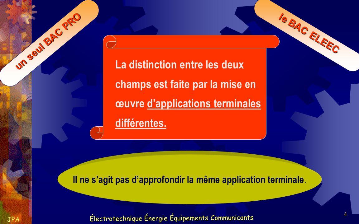 le BAC ELEEC un seul BAC PRO. La distinction entre les deux champs est faite par la mise en œuvre d'applications terminales différentes.
