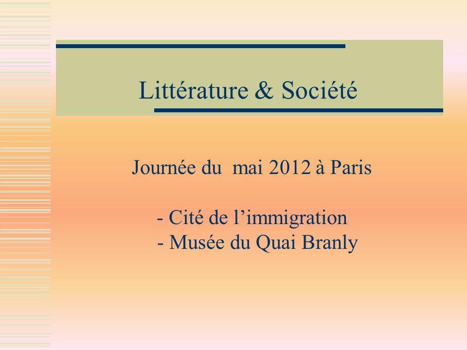Littérature & SociétéJournée du mai 2012 à Paris - Cité de l'immigration - Musée du Quai Branly.