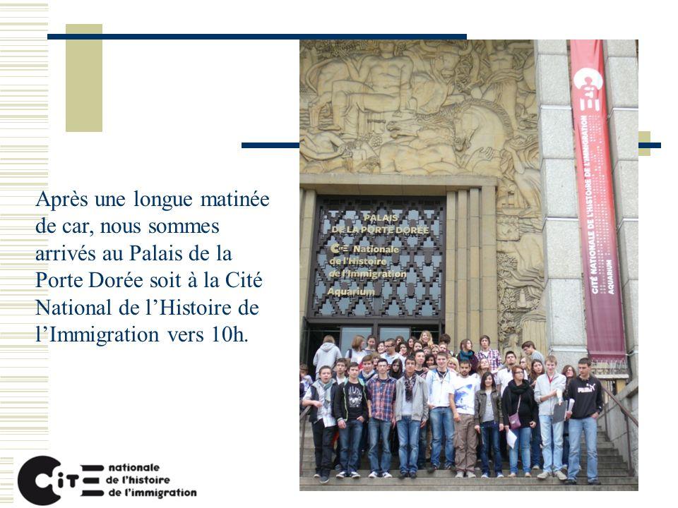 Après une longue matinée de car, nous sommes arrivés au Palais de la Porte Dorée soit à la Cité National de l'Histoire de l'Immigration vers 10h.