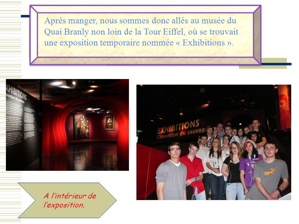 Après manger, nous sommes donc allés au musée du Quai Branly non loin de la Tour Eiffel, où se trouvait une exposition temporaire nommée « Exhibitions ».