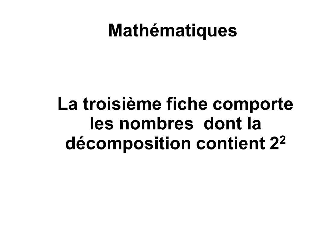 Mathématiques La troisième fiche comporte les nombres dont la décomposition contient 22