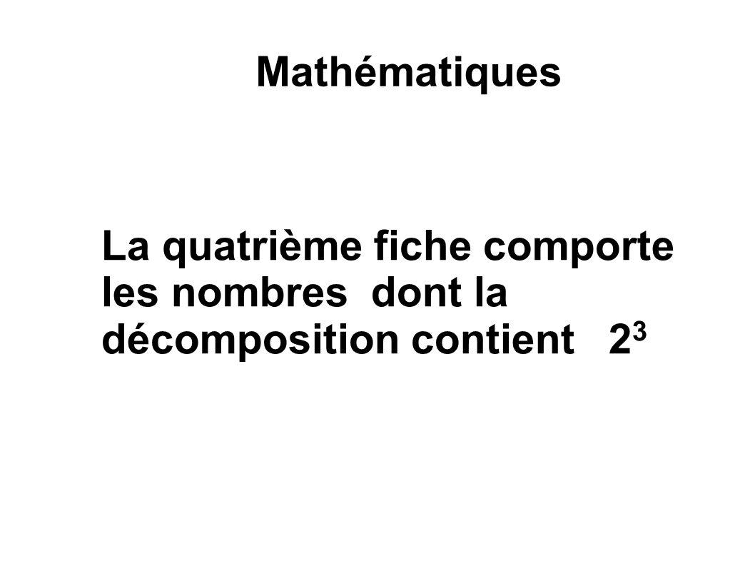 Mathématiques La quatrième fiche comporte les nombres dont la décomposition contient 23