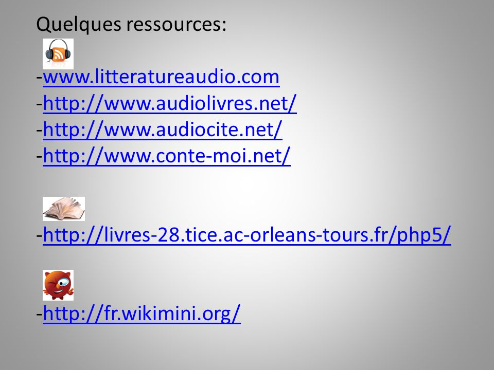 Quelques ressources: www.litteratureaudio.com. http://www.audiolivres.net/ http://www.audiocite.net/