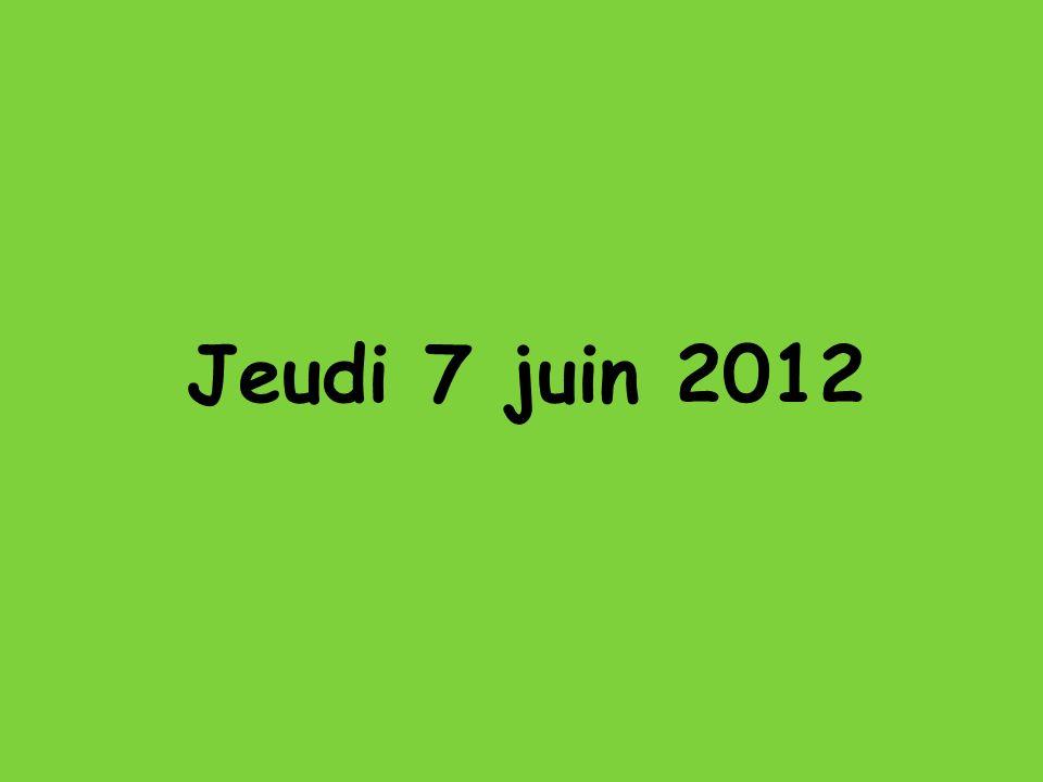 Jeudi 7 juin 2012