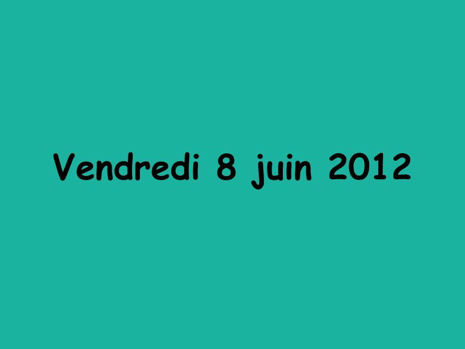 Vendredi 8 juin 2012