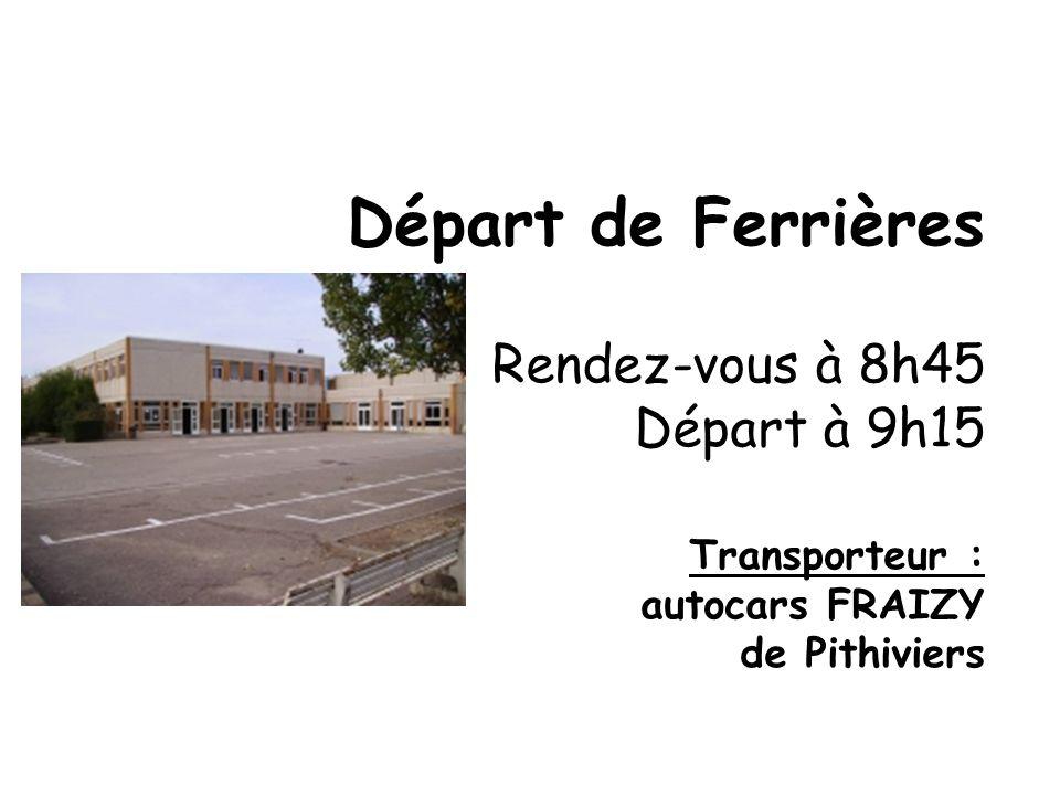 Départ de Ferrières Rendez-vous à 8h45 Départ à 9h15 Transporteur : autocars FRAIZY de Pithiviers