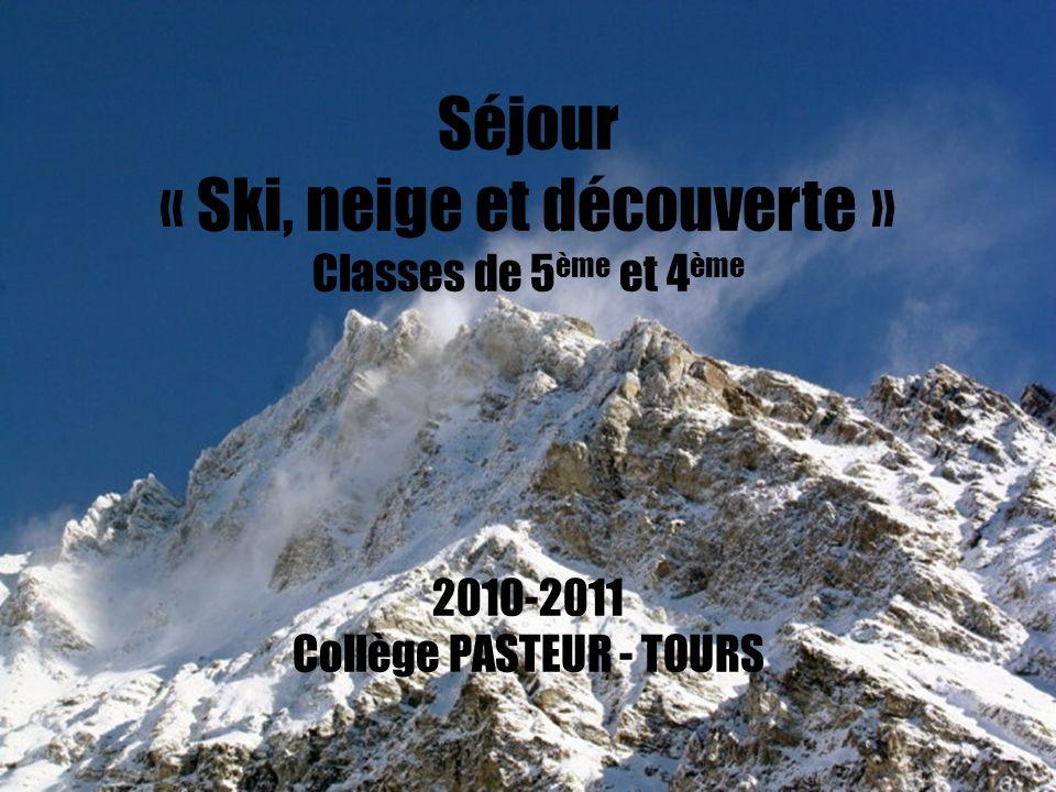 Séjour « Ski, neige et découverte » Classes de 5ème et 4ème 2010-2011 Collège PASTEUR - TOURS