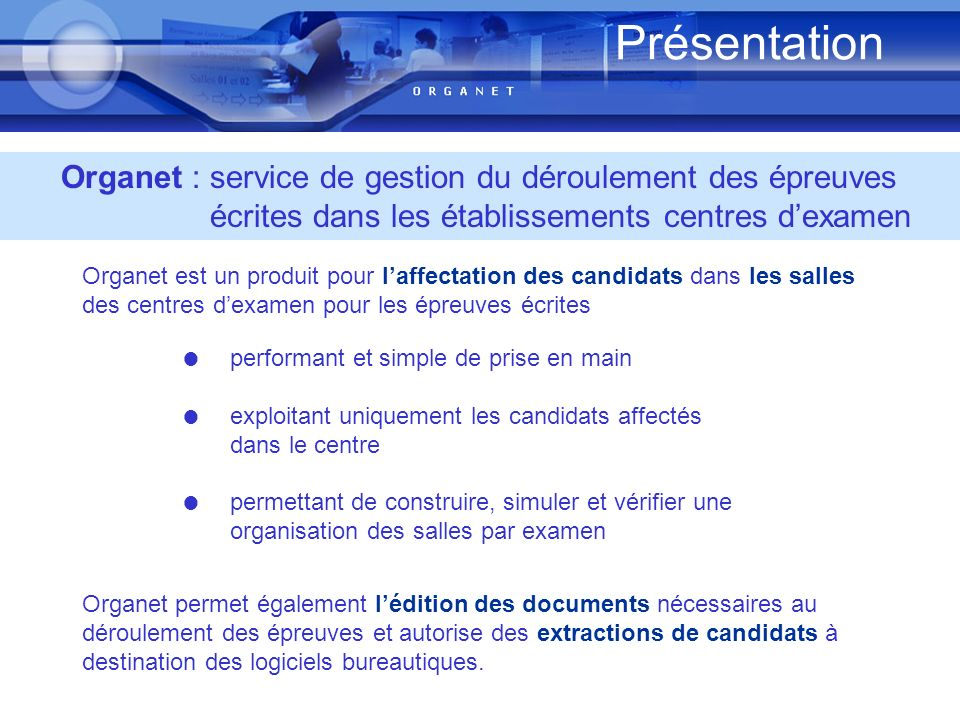 Présentation Organet : service de gestion du déroulement des épreuves écrites dans les établissements centres d'examen.
