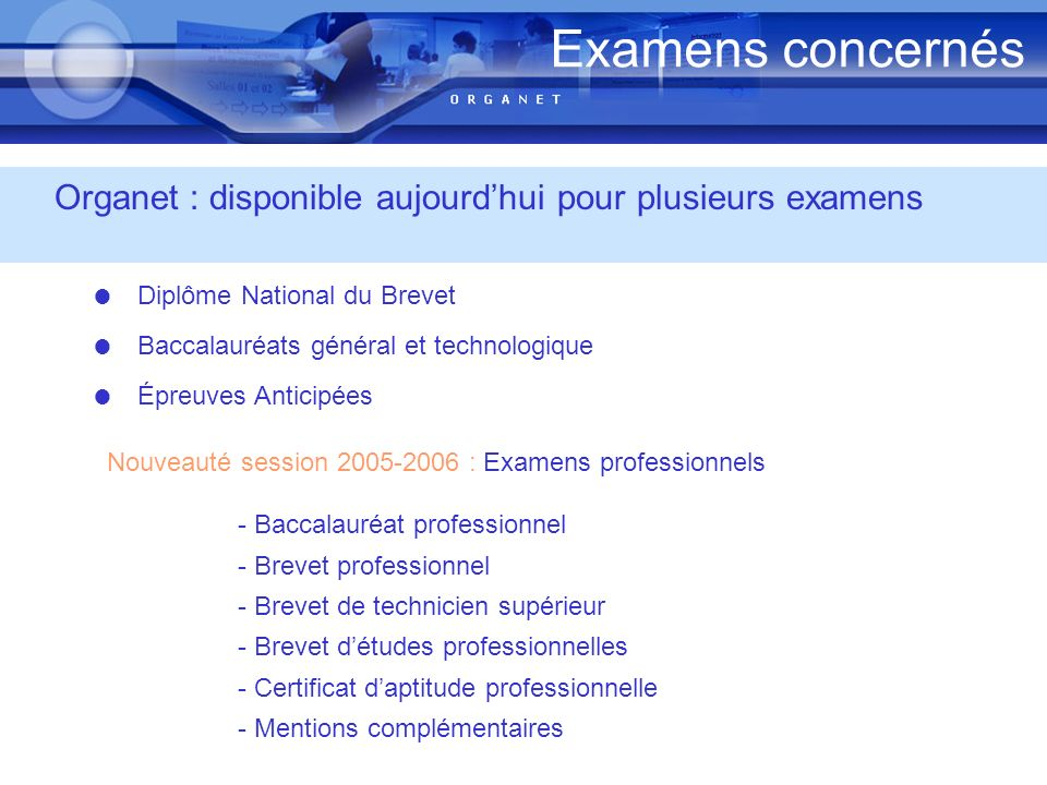 Examens concernés Organet : disponible aujourd'hui pour plusieurs examens. Diplôme National du Brevet.