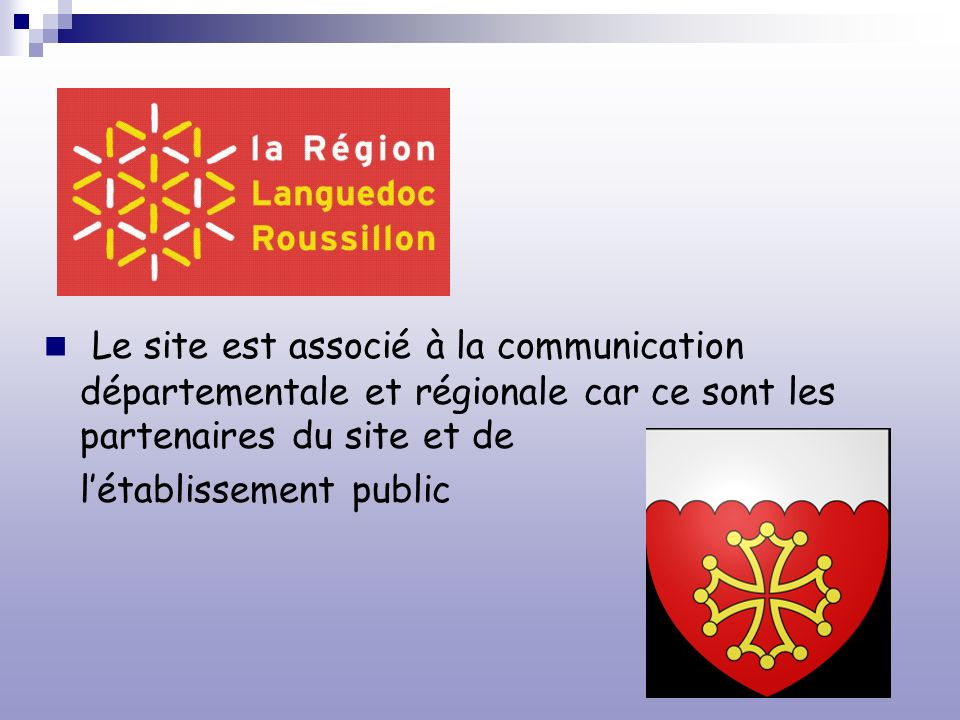 Le site est associé à la communication départementale et régionale car ce sont les partenaires du site et de