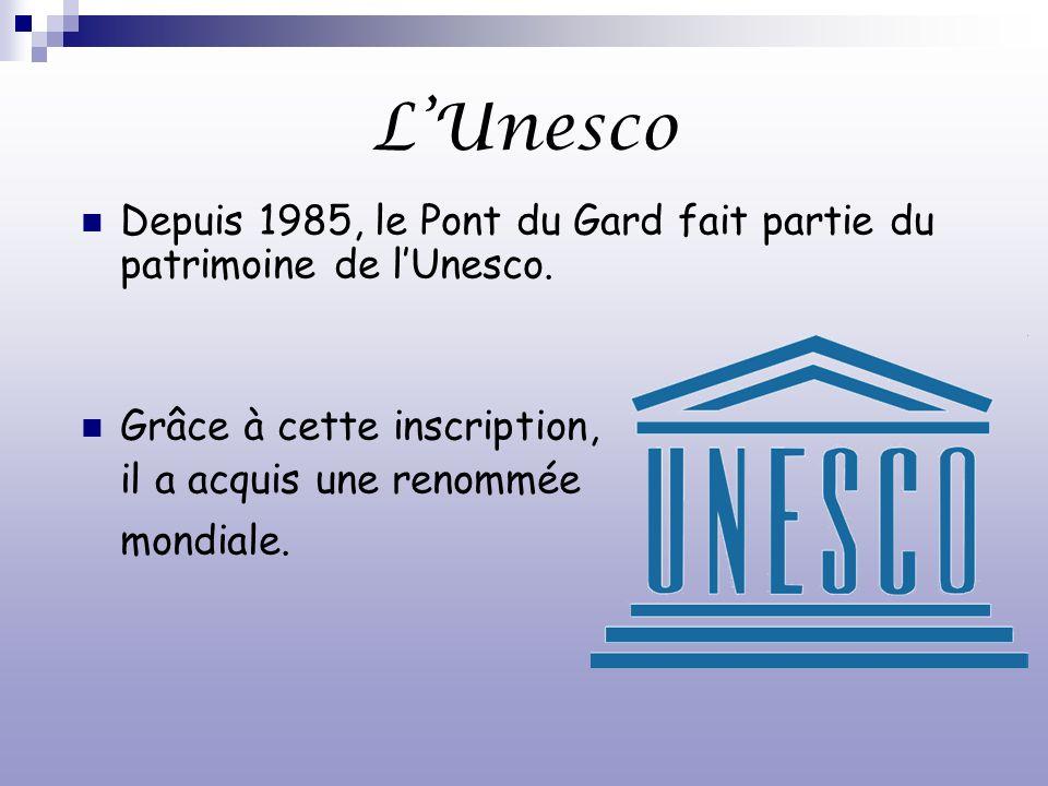 L'Unesco Depuis 1985, le Pont du Gard fait partie du patrimoine de l'Unesco. Grâce à cette inscription,