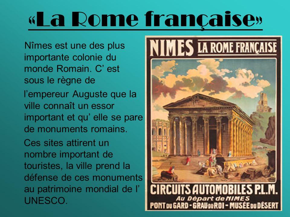 «La Rome française»Nîmes est une des plus importante colonie du monde Romain. C' est sous le règne de.