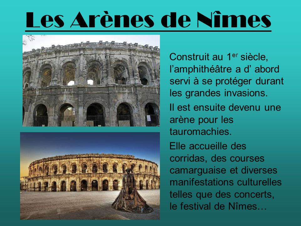 Les Arènes de Nîmes Construit au 1er siècle, l'amphithéâtre a d' abord servi à se protéger durant les grandes invasions.