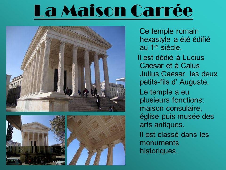 La Maison Carrée Ce temple romain hexastyle a été édifié au 1er siècle.