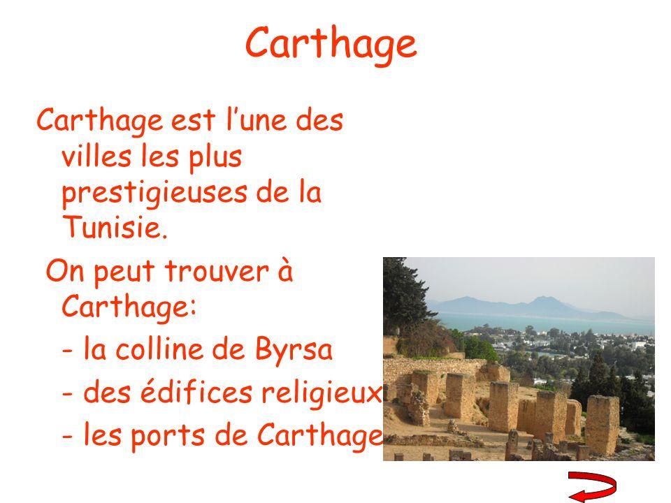 Carthage Carthage est l'une des villes les plus prestigieuses de la Tunisie. On peut trouver à Carthage: