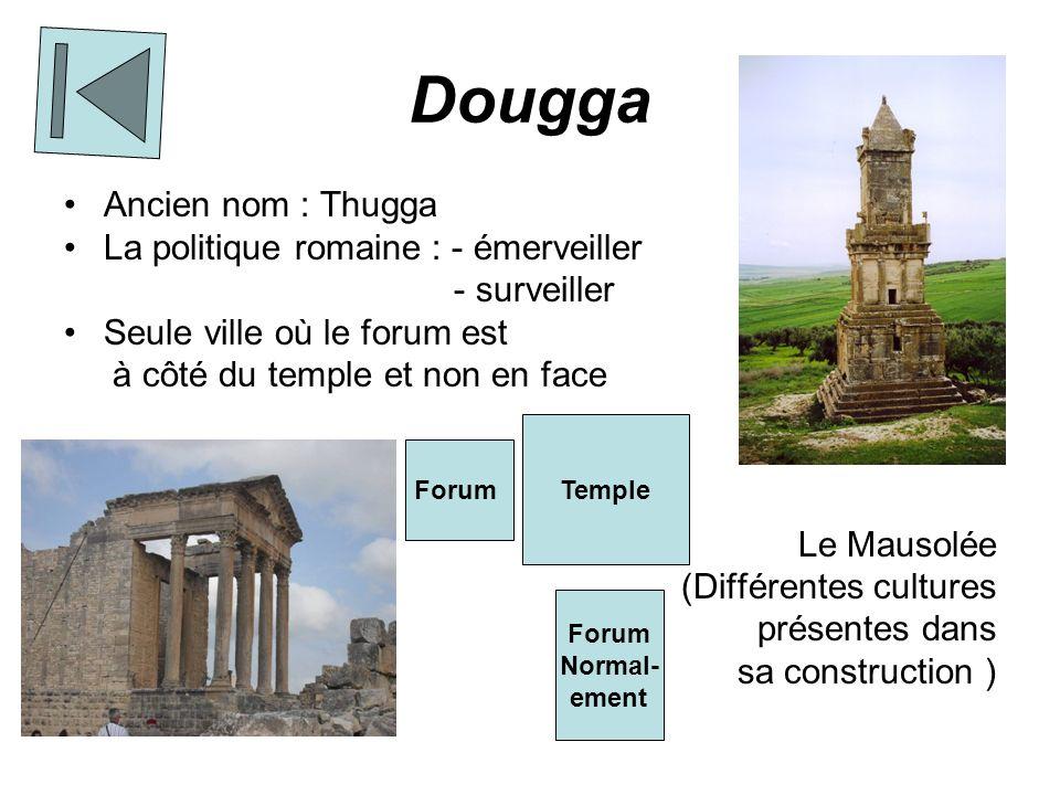 Dougga Ancien nom : Thugga La politique romaine : - émerveiller