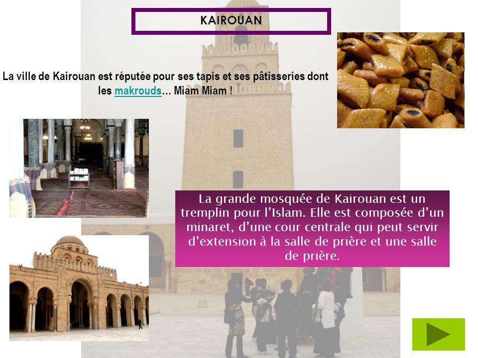 KAIROUANLa ville de Kairouan est réputée pour ses tapis et ses pâtisseries dont les makrouds… Miam Miam !