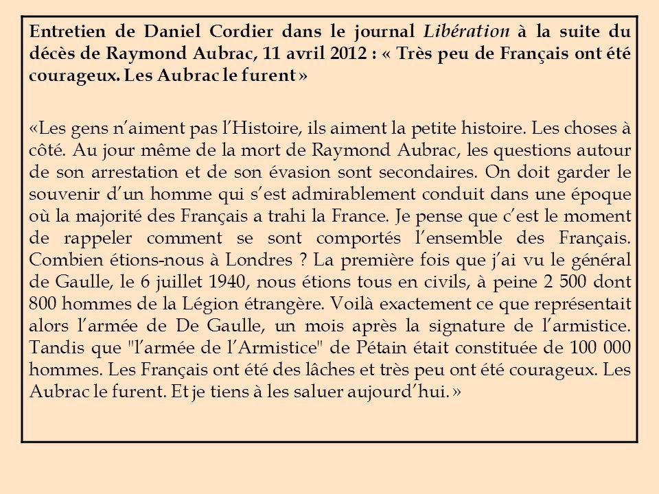 Entretien de Daniel Cordier dans le journal Libération à la suite du décès de Raymond Aubrac, 11 avril 2012 : « Très peu de Français ont été courageux. Les Aubrac le furent »