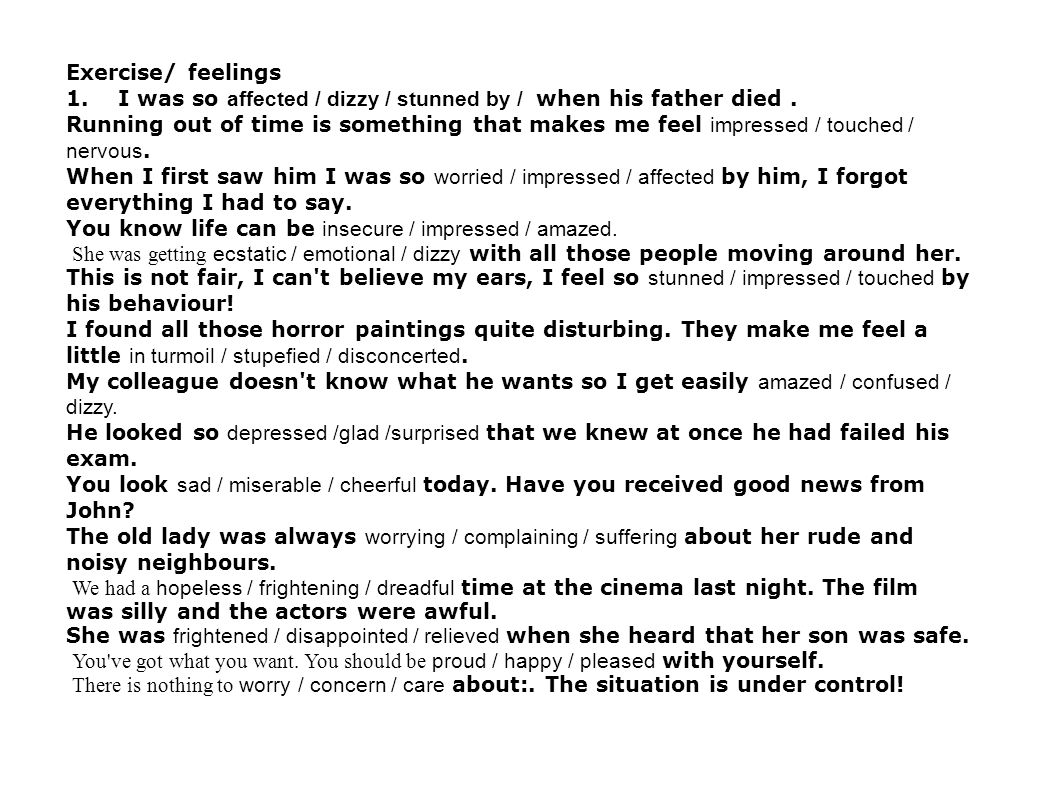 Exercise/ feelings 1. I was so affected / dizzy / stunned by / when his father died .